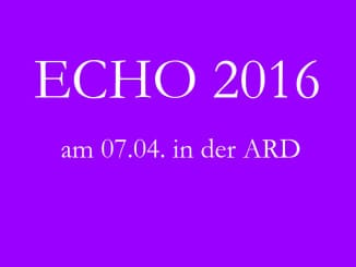 Echo 2016 am 07.04. ab 2015 Uhr ARD