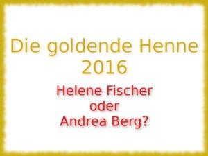 die-goldene-henne-2016-helene-fischer-oder-andrea-berg