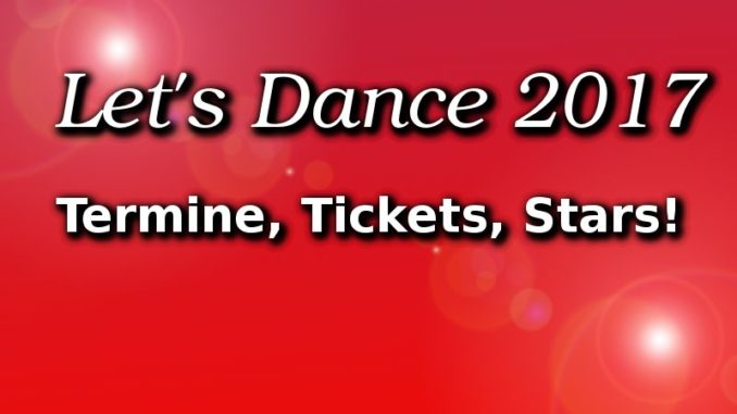 lets dance 2017 Termine, Tickets, Stars